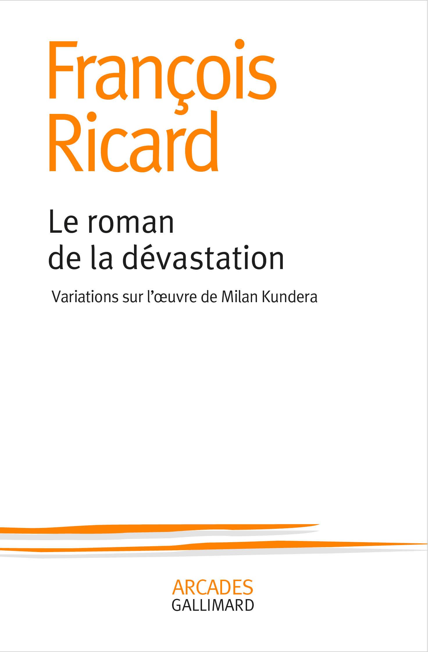 F. Ricard, Le roman de la dévastation. Variations sur l'œuvre de Milan Kundera