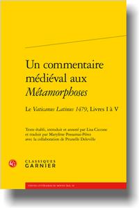 Un commentaire médiéval aux Métamorphoses. Le Vaticanus Latinus 1479, Livres I à V (éd. L. Ciccone, trad. M. Possamai-Pérez, P. Deleville)