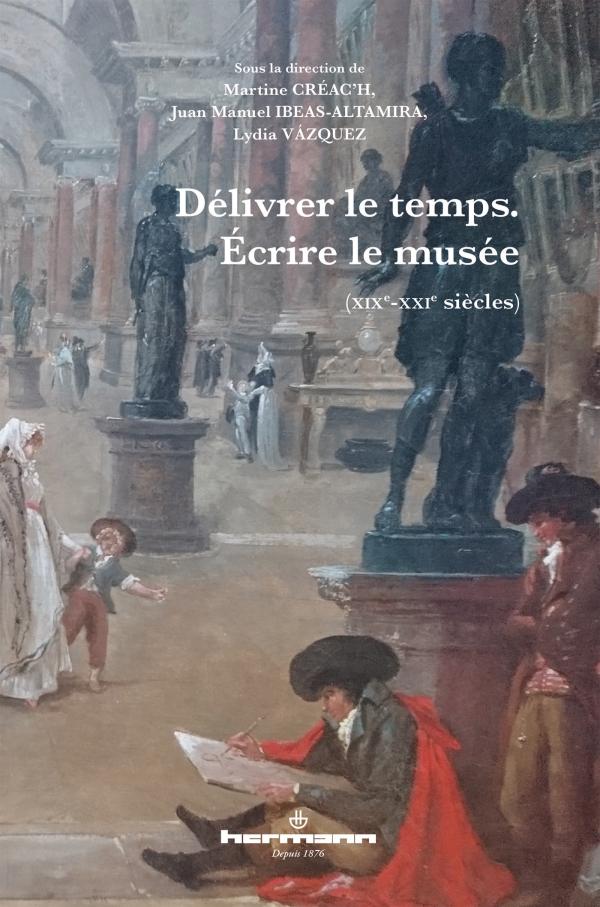 M. Créac'h, J. M. Ibeas-Altamira, L. Vasquez (dir.), Délivrer le temps. Écrire le musée (XIXe-XXIe s.). Hommage à P. Wald Lasowski
