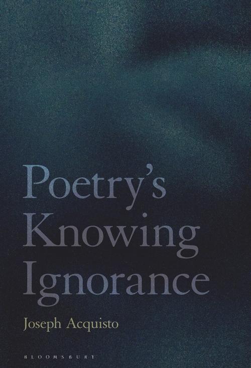 J. Acquisto, Poetry's Knowing Ignorance