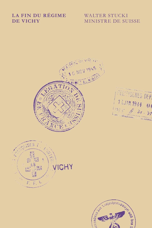 W. Stucki, La fin du régime de Vichy (rééd.)