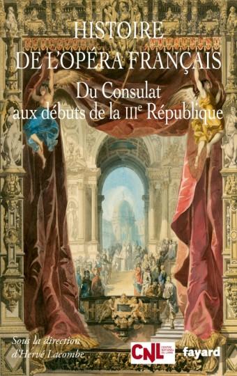 H. Lacombe (dir.), Histoire de l'opéra français, t. 2 : Du Consulat aux débuts de la IIIe République
