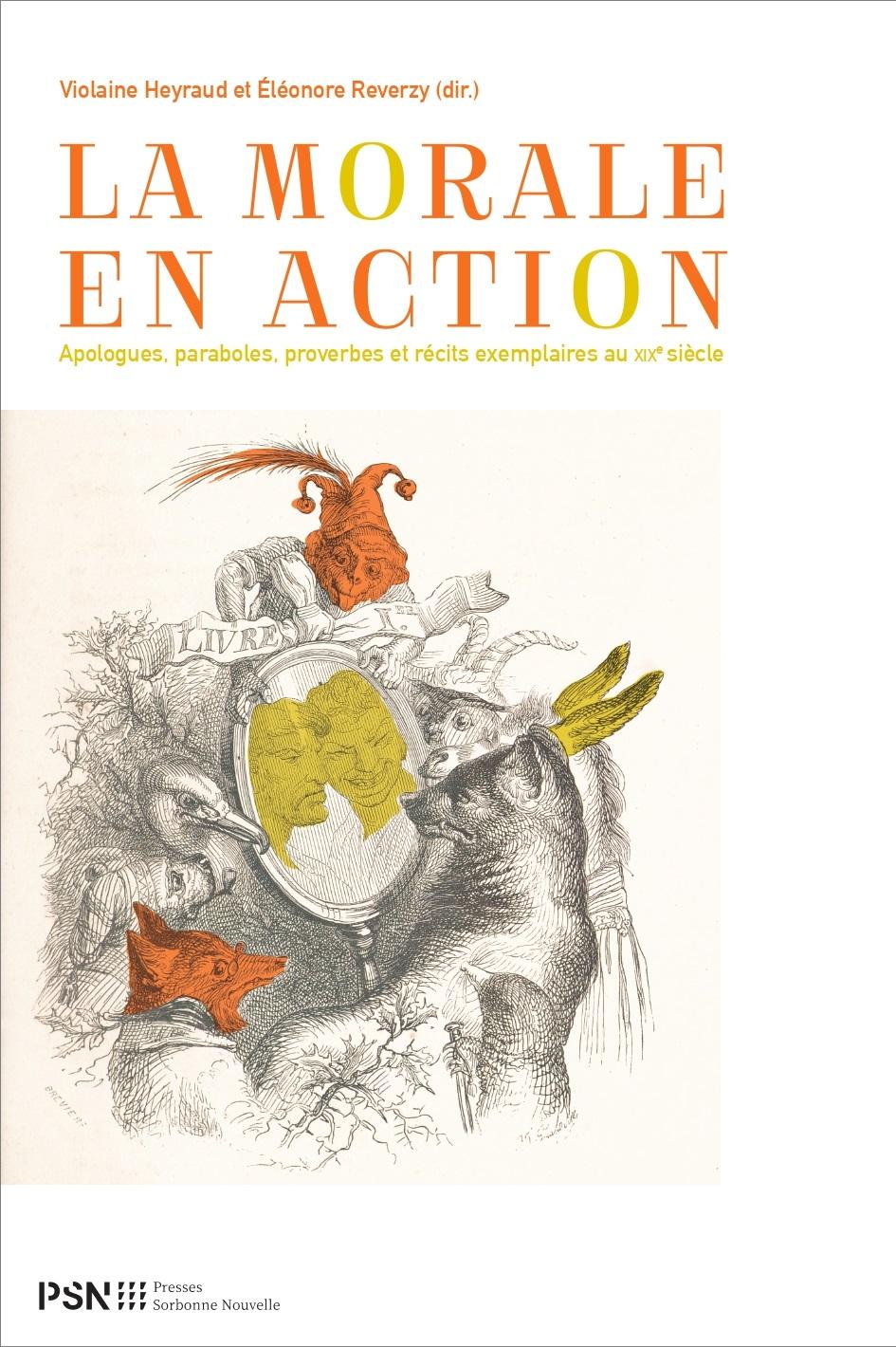 V. Heyraud, É. Reverzy (dir.), La morale en action, Apologues, paraboles, proverbes et récits exemplaires au XIXe siècle