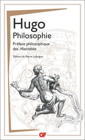 Hugo,Philosophie. Préface philosophique desMisérables (éd. P. Laforgue, GF-Flammarion)