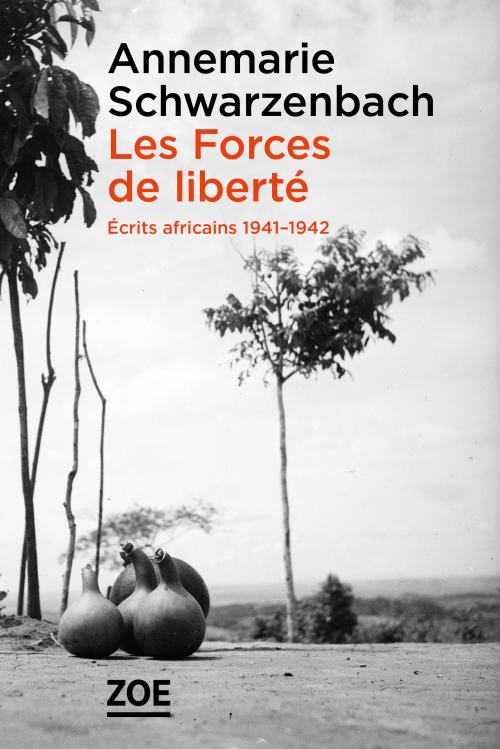 A.Schwarzenbach, Les Forces de liberté. Écrits africains 1941-1942