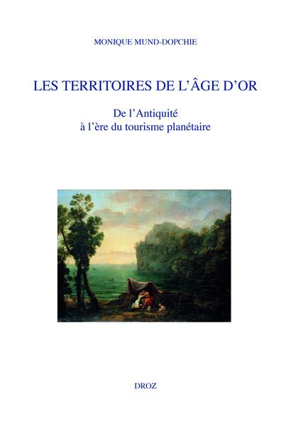 M. Mund-Dopchie, Les territoires de l'âge d'or, de l'Antiquité à l'ère du tourisme planétaire