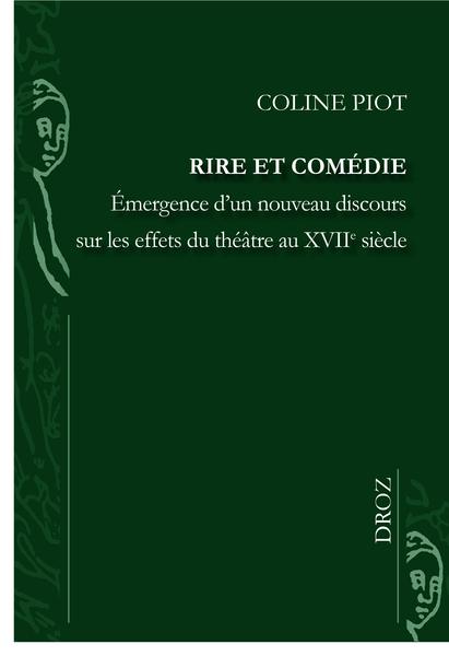 C. Piot, Rire et comédie. Émergence d'un nouveau discours sur les effets du théâtre au XVIIe s.