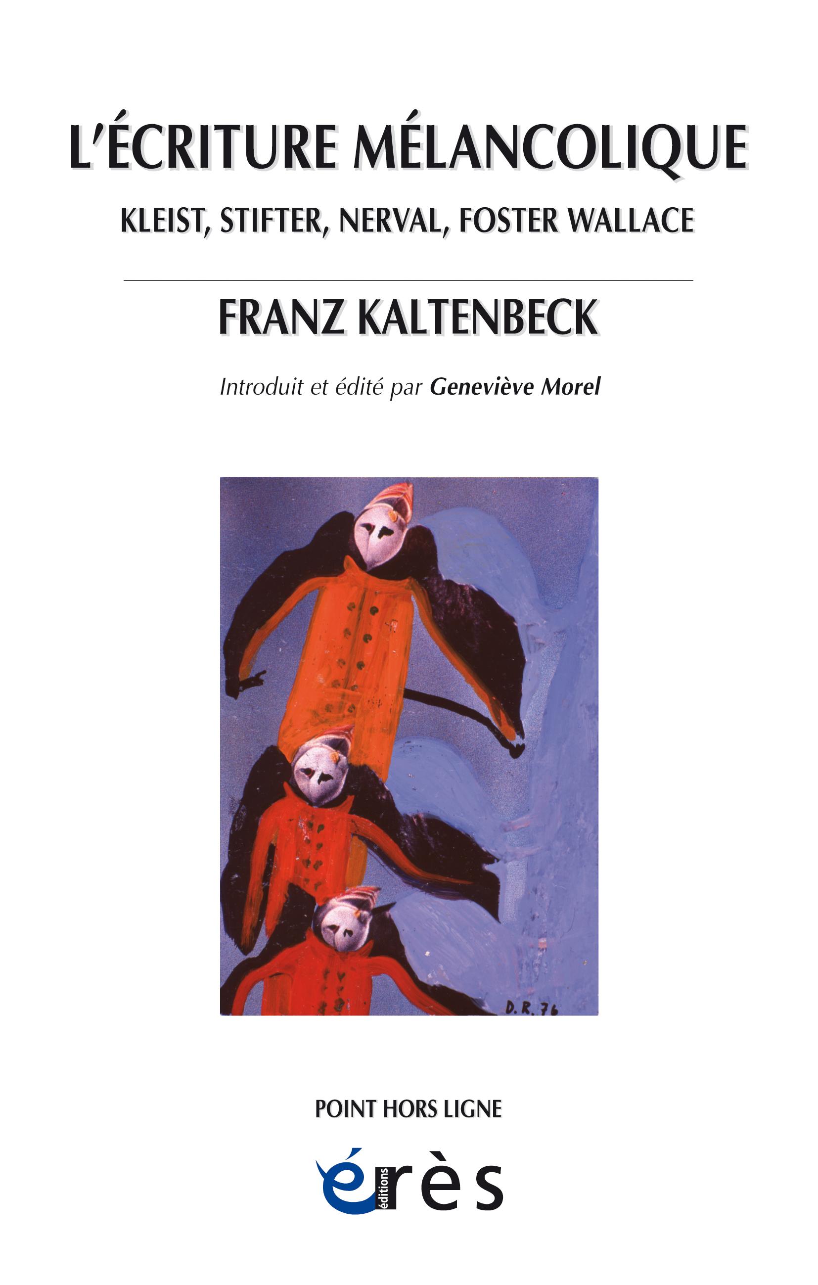 F. Kaltenbeck, L'écriture mélancolique. Kleist, Stifter, Nerval, Foster Wallace
