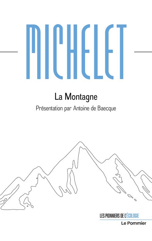 J. Michelet, La Montagne (éd. A. de Baecque)