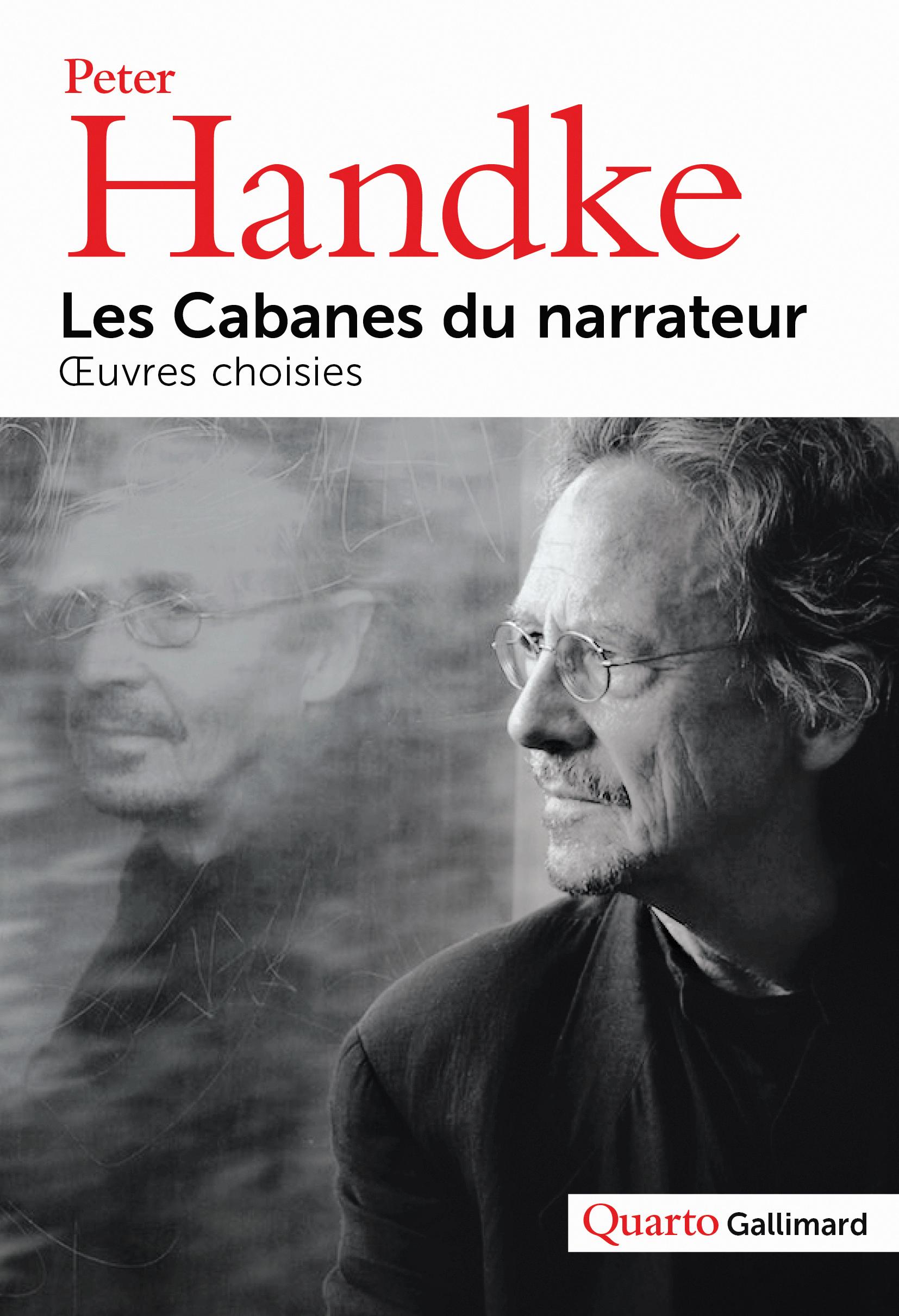 P. Handke, Les cabanes du narrateur. Œuvres choisies (coll. Quarto)