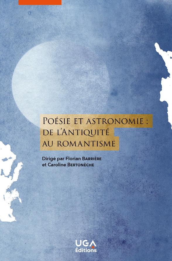 F. Barrière, C. Bertonèche (dir.), Poésie et astronomie. De l'Antiquité au Romantisme