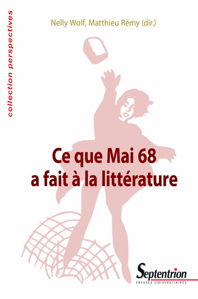 N. Wolf, M. Rémy (dir.) Ce que Mai 68 a fait à la littérature