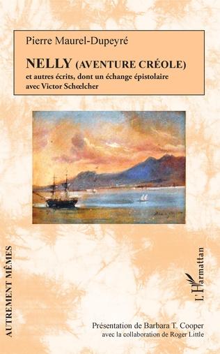 P. Maurel-Dupeyré, Nelly (aventure creole) et autres écrits, dont un échange épistolaire avec Victor Schoelcher