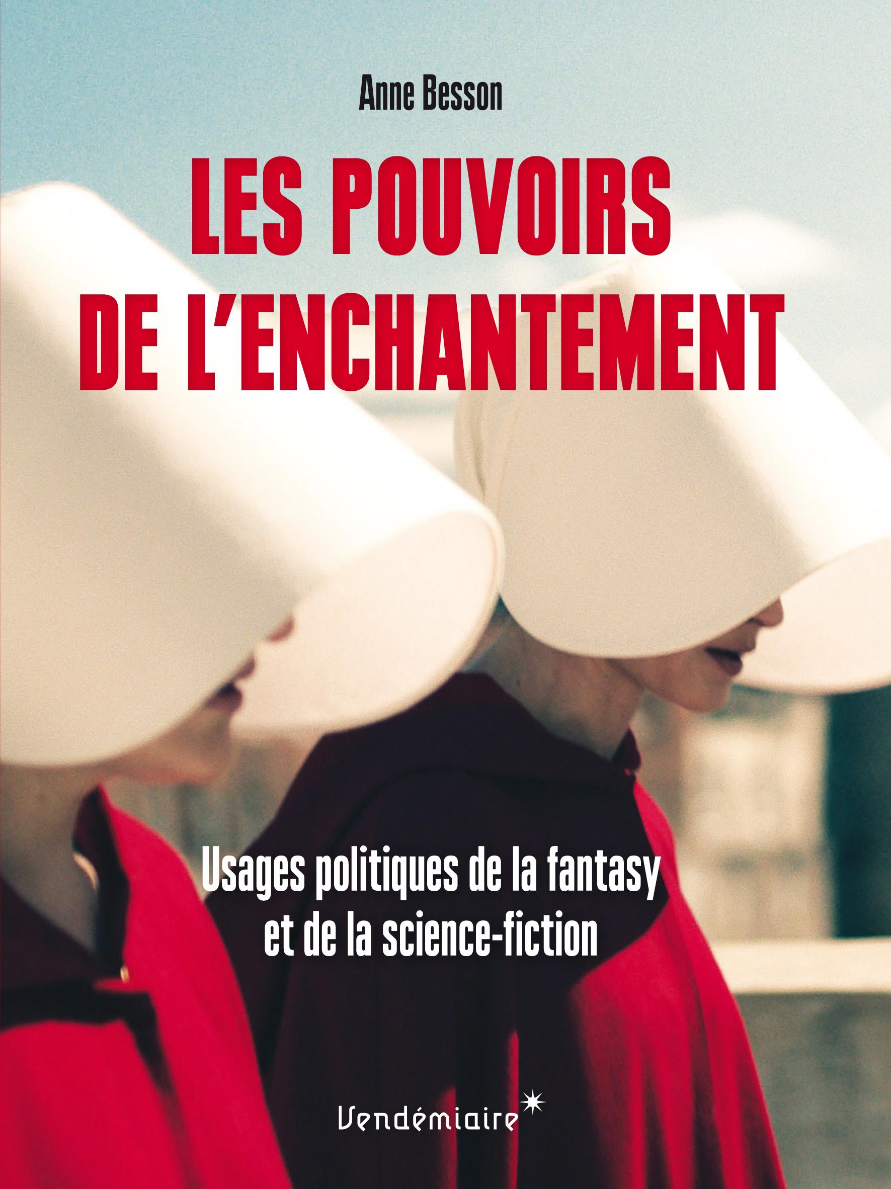 A. Besson, Les pouvoirs de l'enchantement. Usages politiques de la fantasy et de la science-fiction