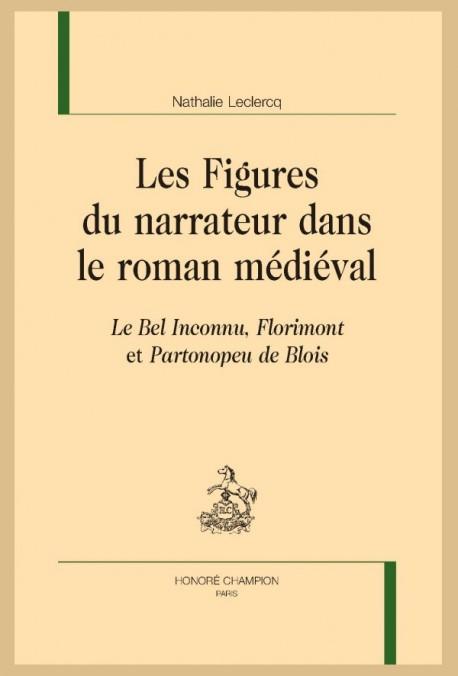 N. Leclercq, Les Figures du narrateur dans le roman médiéval.  Le Bel inconnu ,  Florimont et Partonopeu de Blois