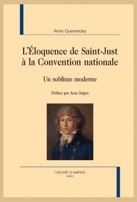A. Quennedey, L'Éloquence de Saint-Just à la Convention nationale. Un sublime moderne (Préf. J. Dagen)
