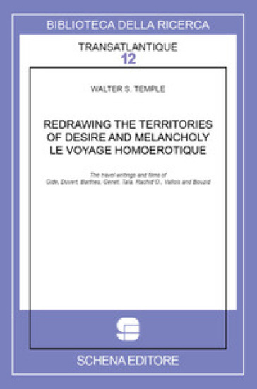 W. S. Temple, Redrawing the Territories of Desire and Melancholy. Le voyage homoérotique. The Travel Writings and Films of Gide, Duvert, Barthes, Genet, Taïa, Rachid O., Vallois and Bouzid