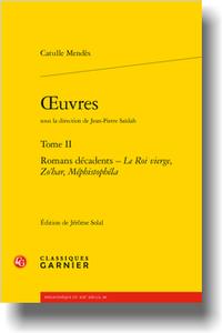 Catulle Mendès, Œuvres, t. II: Romans décadents – Le Roi vierge, Zo'har, Méphistophéla (éd. J. Solal)