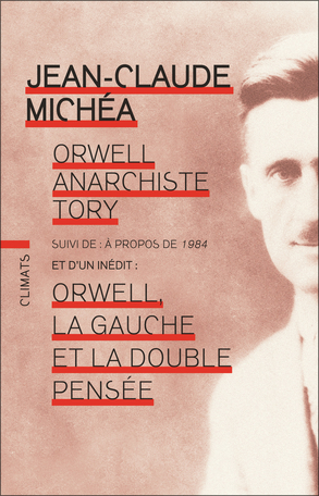 J.-C. Michéa, Orwell anarchiste tory, suivi de : À propos de 1984, et de Orwell, la gauche et la double pensée (rééd., postface inédite)