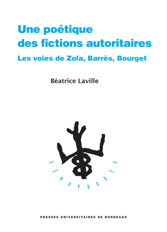 B. Laville, Une poétique des fictions autoritaires. Les voies de Zola, Barrès, Bourget