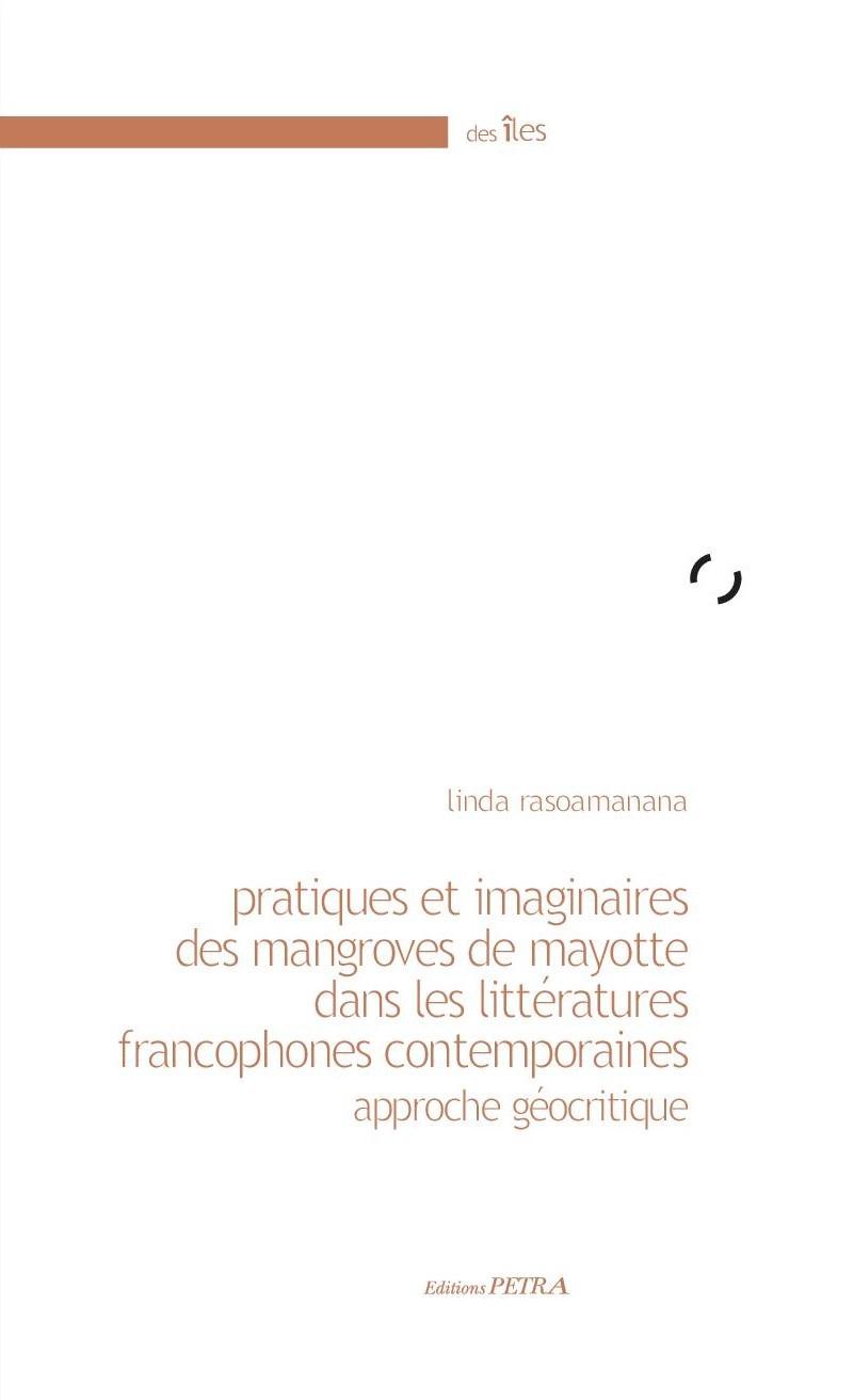 L. Rasoamanana, Pratiques et imaginaires des mangroves de Mayotte dans les littératures francophones contemporaines. Approche géocritique