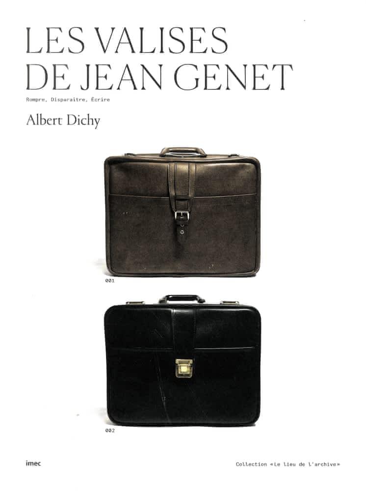 A. Dichy, Les valises de Jean Genet. Rompre, disparaître, écrire