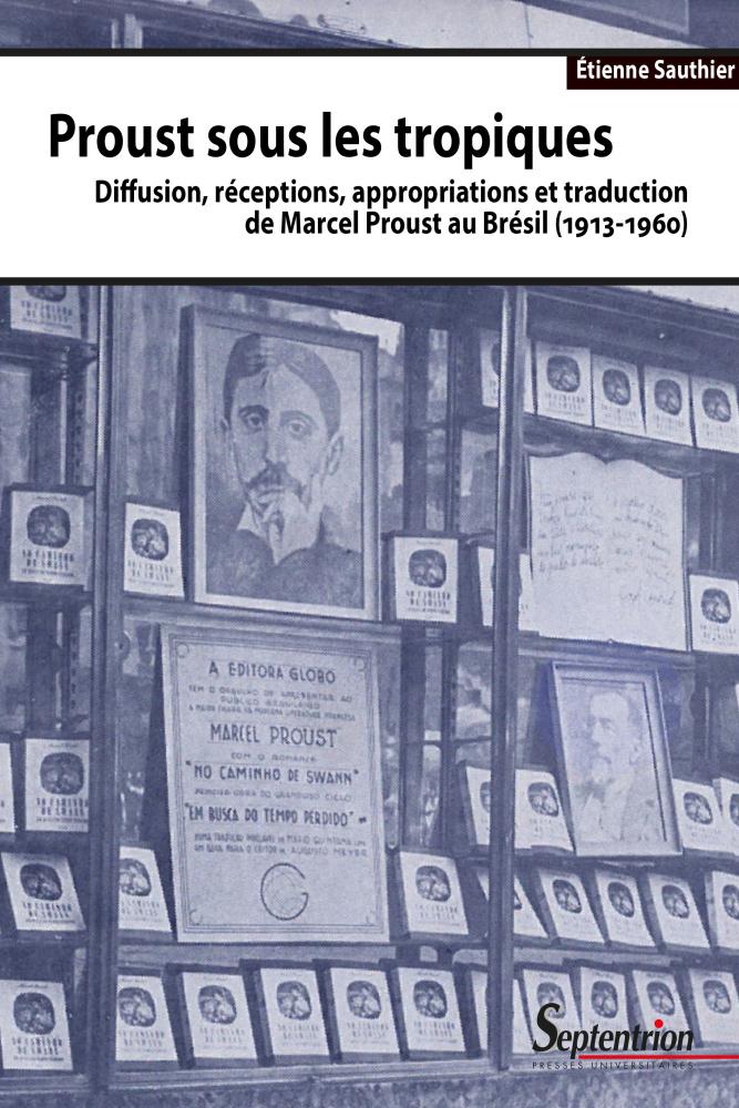 É. Sauthier. Proust sous les tropiques. Diffusion, réceptions, appropriations et traduction de Marcel Proust au Brésil (1913-1960)