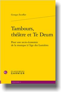 G. Escoffier, Tambours, théâtre et Te Deum. Pour une socio-économie de la musique à l'âge des Lumières