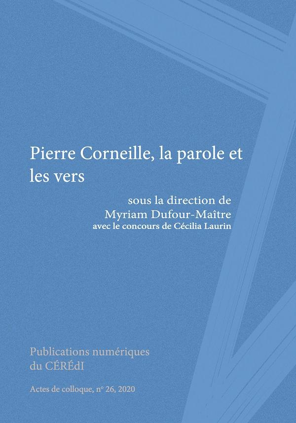 M. Dufour-Maître, C. Laurin (dir.), Pierre Corneille, la parole et les vers