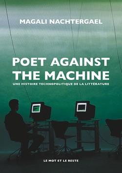 M. Nachtergael, Poet against the machine. Une histoire technopolitique de la littérature