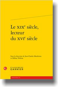 J.-Ch. Monferran, H. Védrine (dir.), Le XIXe siècle, lecteur du XVIe s.