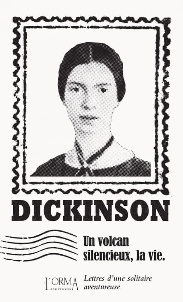 E. Dickinson, Un volcan silencieux, la vie. Lettres d'une solitaire aventureuse