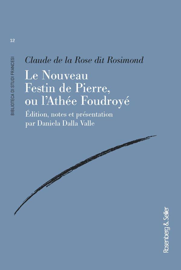 Claude de la Rose dit Rosimond, Le Nouveau Festin de Pierre, ou l'Athée Foudroyé (éd. D. Dalla Valle)