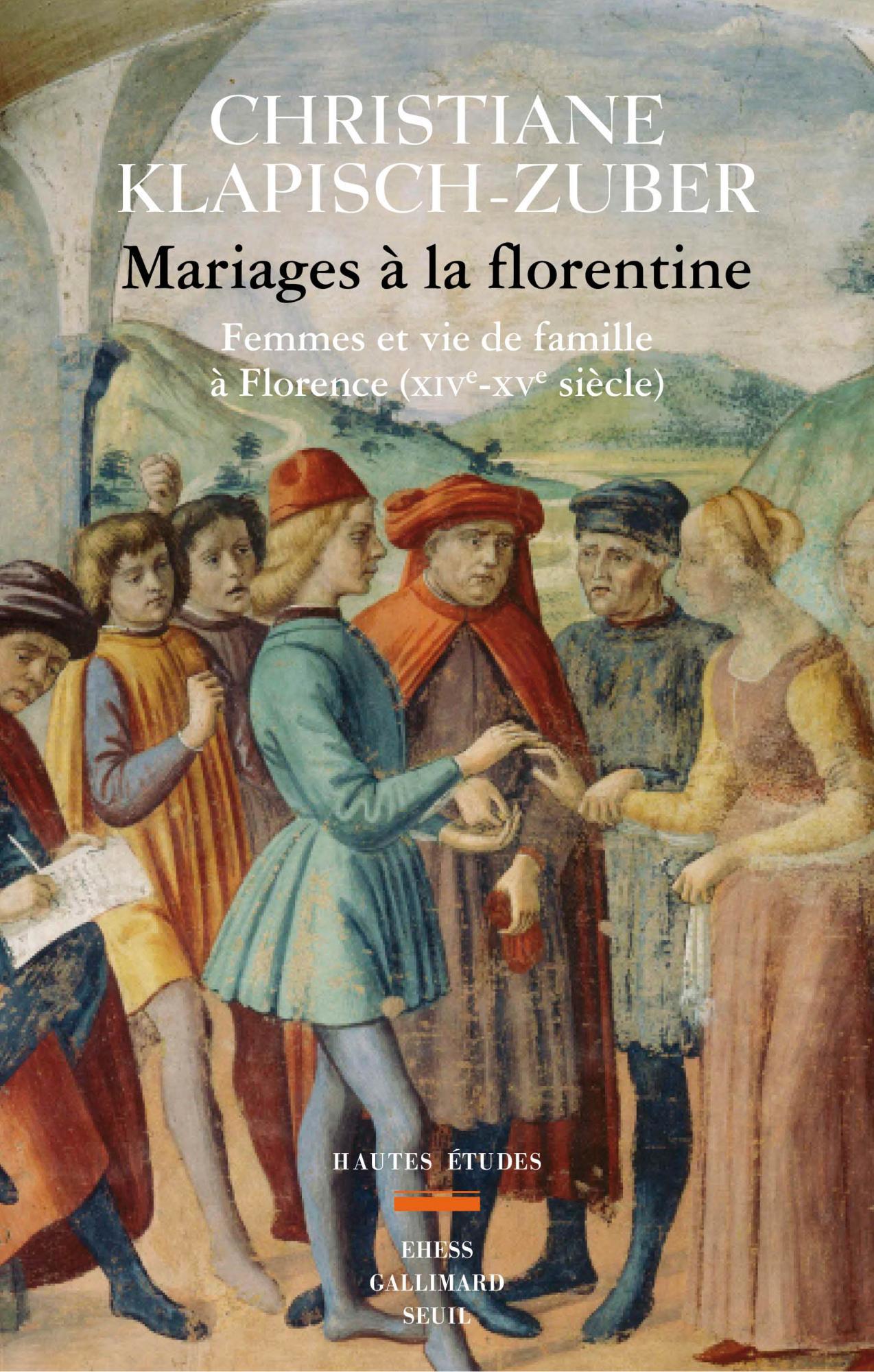 C. Klapisch-Zuber, Mariages à la florentine. Femmes et vie de famille à Florence. XIVe-XVe s.