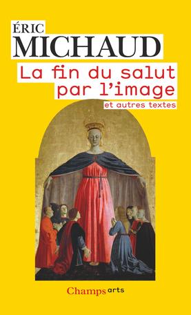 É. Michaud, La fin du salut par l'image, et autres textes (éd. augmentée)