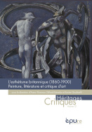 A.-F. Gillard-Estrada et X. Giudicelli (dir.), L'Esthétisme britannique 1860-1900 : littérature, peinture et critique d'art