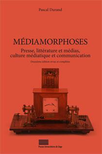 P. Durand, Médiamorphoses. Presse, littérature et médias, culture médiatique et communication (2e édition)
