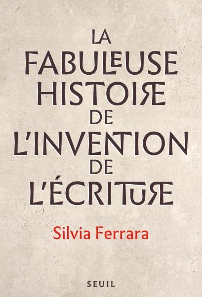 S. Ferrara, La Fabuleuse Histoire de l'invention de l'écriture