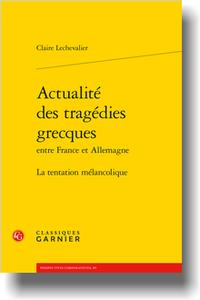 C. Lechevalier, Actualité des tragédies grecques entre France et Allemagne. La tentation mélancolique