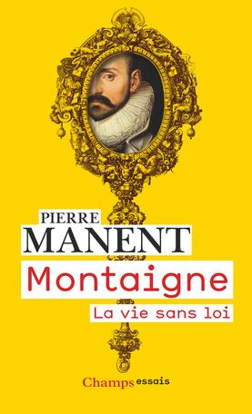 P. Manent, Montaigne. La vie sans loi (rééd.)