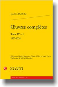 J. Du Bellay, Œuvres complètes. Tome IV - 1 1557-1558 (éd. O. Millet, L. Petris, M. Magnien)
