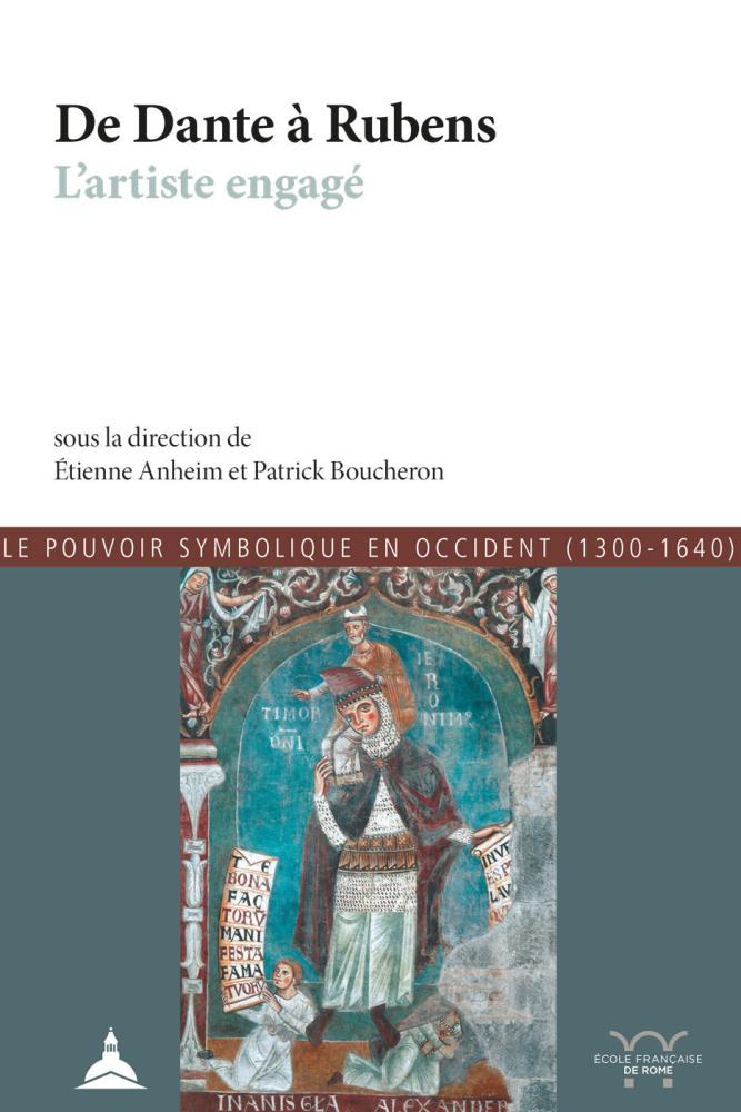 É. Anheim, P. Boucheron (dir.), De Dante à Rubens. L'artiste engagé