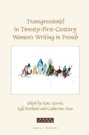 K. Averis, E. Kačkutė, C. Mao (ed.), Transgression(s) in Twenty-First-Century Women's Writing in French