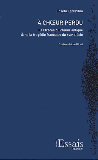 J. Terribilini, À chœur perdu. Les traces du chœur antique dans la tragédie française du XVIIe siècle