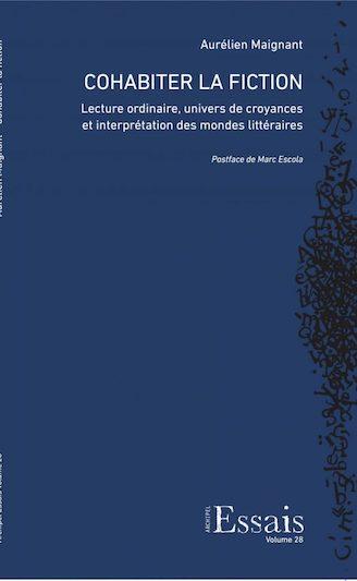 A. Maignant, Cohabiter la fiction. Lecture ordinaire, univers de croyances et interprétation des mondes littéraires