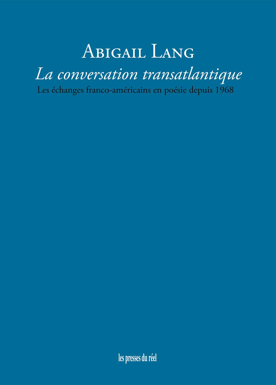 A. Lang, La conversation transatlantique. Les échanges franco-américains en poésie depuis 1968