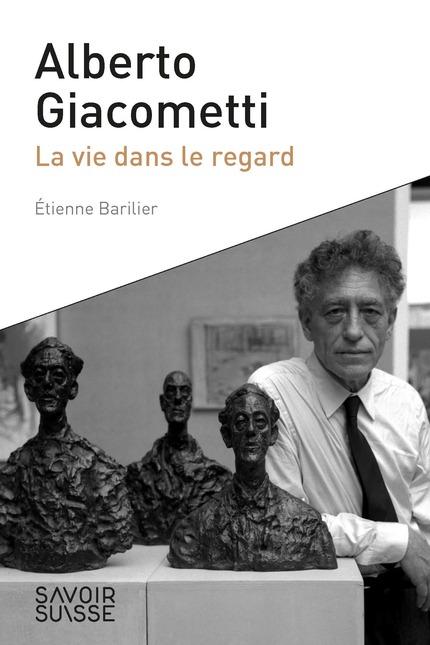 É. Barilier, Alberto Giacometti. La vie dans le regard
