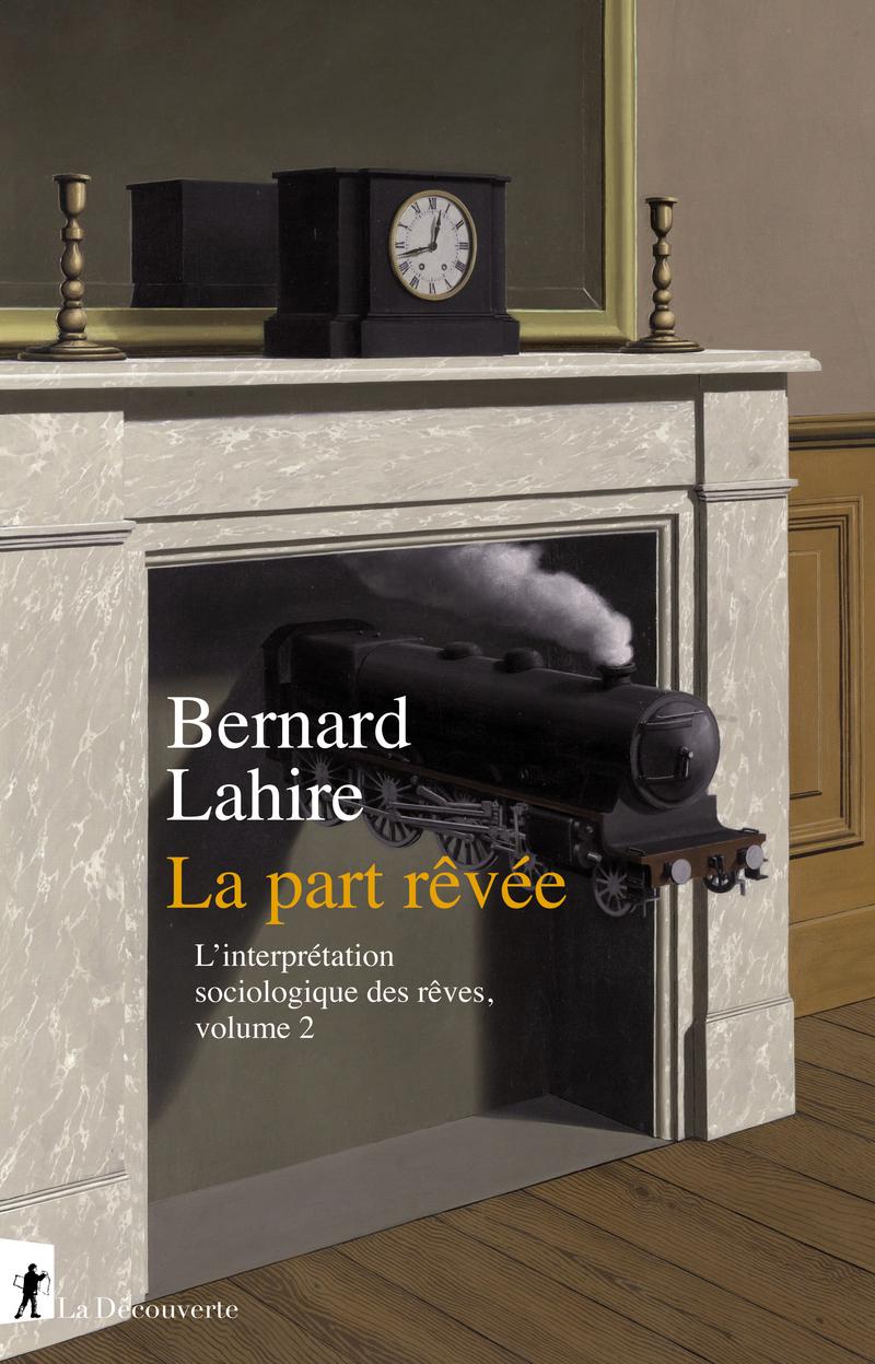 B. Lahire, La part rêvée (L'interprétation sociologique des rêves, vol. 2)