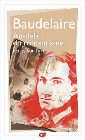 Baudelaire, Au-delà du romantisme. Écrits sur l'art (éd. M. Draguet)