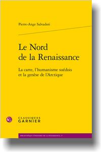P. -A. Salvadori, Le Nord de la Renaissance. La carte, l'humanisme suédois et la genèse de l'Arctique